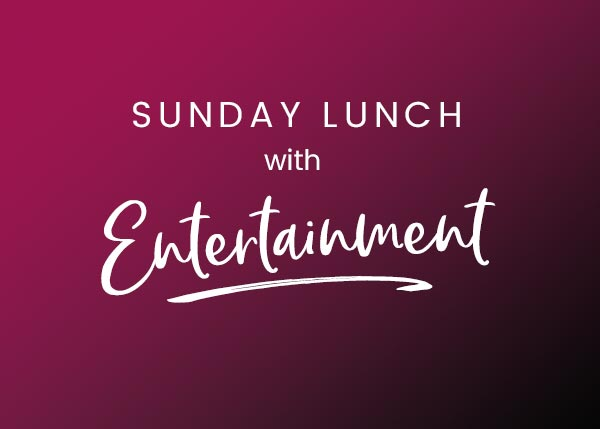Sunday Lunch with Entertainment